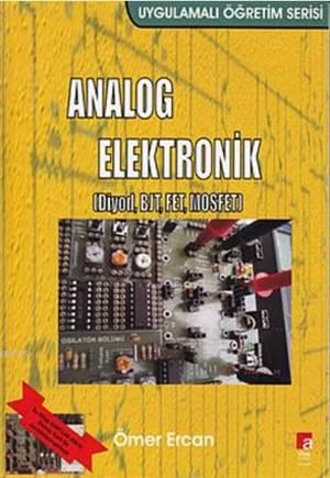 Analog Elektronik; (Diyod, BJT, FET, Mosfet) Uygulamalı Öğretim Serisi