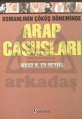 Osmanlının Çöküş Döneminde Arap Casusları