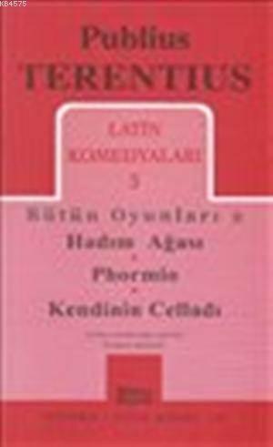 Latin Komedyaları 3; Hadım Ağası - Phormio - Kendinin Celladı
