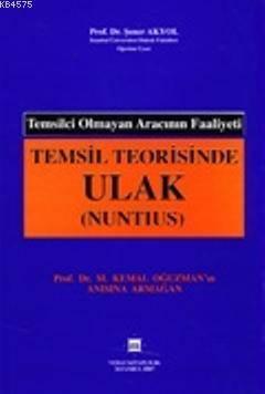 Temsil Teorisinde Ulak (Nuntius); & Temsilci Olmyn Aracını Faaliyeti Prof. Dr. M. Kemal Oğuzman'ın Anısına Armağan