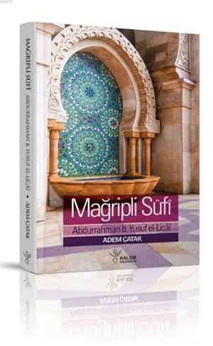 Mağribli Sûfî Abdurrahman B. Yusuf El-Licai; Hayatı, Eserleri Ve Görüşleri