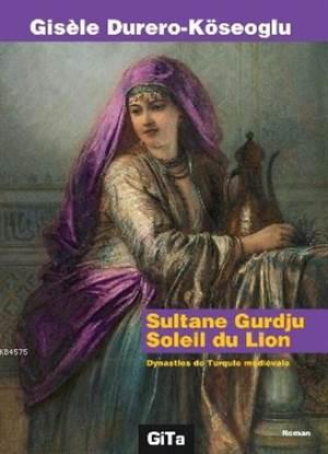 Sultane Gurdju Soleil du Lion; Dynasties de  mediévale