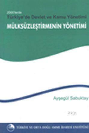 2000'Lerde Türkiye'de Devlet Ve Kamu Yönetimi- 'Mülksüzleştirme'nin Yönetimi