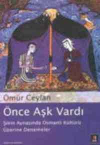 Önce Aşk Vardı (Şiirin Aynasında Osmanlı Kültürü Üzerine Denemeler)