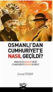 Osmanlı'dan Cumhuriyet'e Nasıl Geçildi