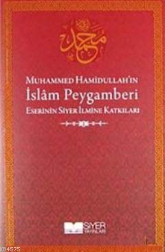 Muhammed Hamidullah'in Islam Peygamberi Eserinin Siyer Ilmine Katkilari
