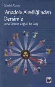 Anadolu Aleviliği'nden Dersim'e : Alevi Tarihine Coğrafi Bir Giriş