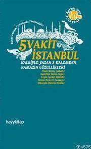 5 Vakit İstanbul; Kalbiyle Yazan 5 Kalemden Namazın Güzellikleri