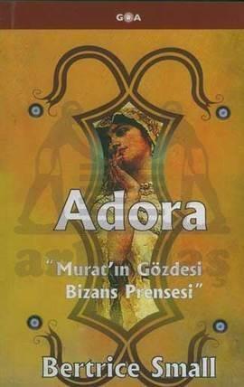"""Adora """"Murat'ın Gözdesi Bizans Prensesi"""""""