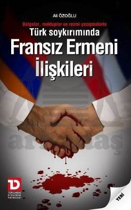 Türk Soykırımında Fransız Ermeni İlişkileri Belgeler, Mektuplar ve Resmi Yazışmalarla