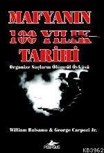 Mafyanın 100 Yıllık Tarihi Organize Suçların Ölümcül Öyküsü