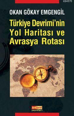 Türkiye Devriminin Yol Haritası Ve Avrasya Rotası