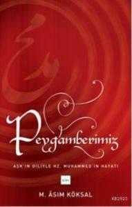 Peygamberimiz (Aşk'ın Diliyle Hz.Muhammed'in Hayatı)