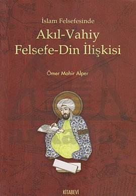 İslam Felsefesinde Akıl - Vahiy Felsefe - Din İlişkisi
