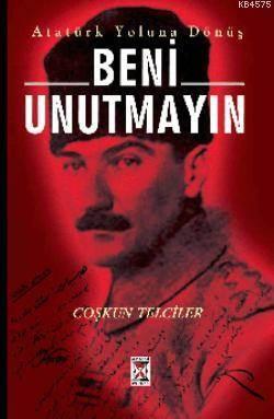 Beni Unutmayın; Atatürk Yoluna Dönüş
