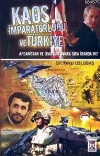 Kaos İmparatorluğu Ve Türkiye; Afganistan Ve Irak´Tan Sonra Sıra İran´Da Mı?
