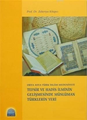 Tefsir Ve Hadis İlminin Gelişmesinde Müslüman Türklerin Yeri; Orta Asya Türk İslam Medeniyeti