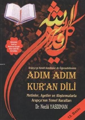 Adım Adım Kur'an Dili; Metinler, Ayetler Ve Alıştırmalarla Arapça'nın Temel Kuralları