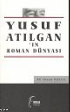 Yusuf Atilgan'in Roman Dünyasi