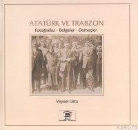 Atatürk Ve Trabzon Fotoğraflar Belgeler Demeçler