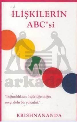 İlişkilerin Abc'si / Bağımlılıktan Özgürlüğe Doğru Sevgi Dolu Bir Yolculuk