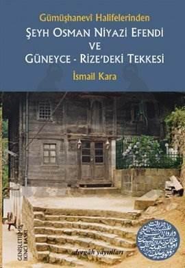 Gümüşhanevi Halifelerinden Şeyh Osman Niyazi Efendi ve Güneyce - Rize'deki Tekkesi