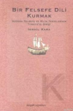 Bir Felsefe Dili Kurmak; Modern Felsefe ve Bilim Terimlerinin Türkiye'ye Gelişi