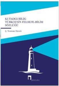 Kutadgu Bilig Türkçenin Felsefe-Bilim Sözlüğü