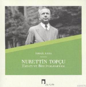 Nurettin Topçu Hayatı Ve Bibliyografyası