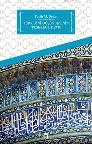 Türk Dini Düsüncesinin Tesekkül Devri