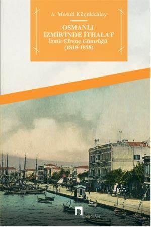 Osmanli Izmir'inde Ithalat; Izmir Efrenç Gümrügü (1818-1838)