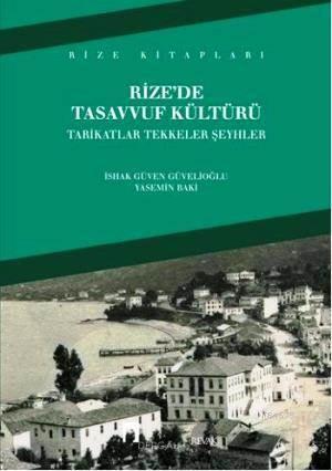 Rize'de Tasavvuf Kültürü; Tarikatlar Tekkeler Seyhler