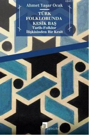 Türk Folklorunda Kesik Bas; Tarih - Folklor Iliskisinden Bir Kesit