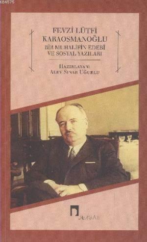 Fevzi Lütfi Koraosmanoğlu; Bir Muhalifin Edebi ve Sosyal Yazıları
