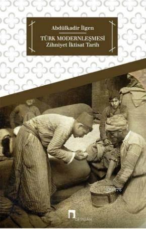 Türk Modernleşmesi; Zihniyet - İktisat - Tarih