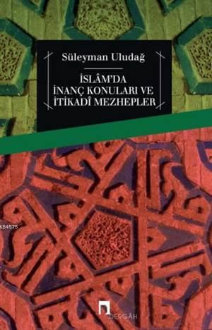 İslâm'da İnanç Konuları ve İtikadî Mezhepler