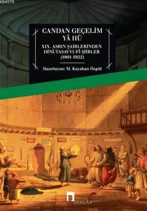 Candan Geçelim Yâ Hû; XIX. Asrın Şairlerinden Dinî-Tasavvufî Şiirler (1801-1922)