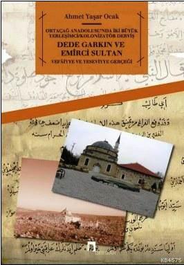 Ortaçag Anadolusunda Iki Büyük Yerlesimci/Kolonizatör Dervis: Dede Garkin ve Emirci Sultan