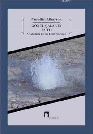 Gönül Çalab'in Tahti; Açiklamali Yunus Emre Sözlügü