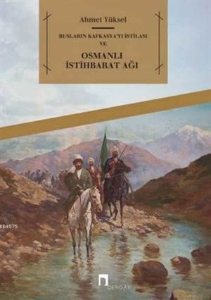 Ruslarin Kafkasya'yi Istilasi ve Osmanli Istihbarat Agi
