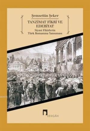 Tanzimat Fikri ve Edebiyat; Siyasi Fikirlerin Türk Romanina Yansimasi