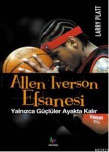 Allen Iverson Efsanesi Yalnızca Güçlüler Ayakta Kalır