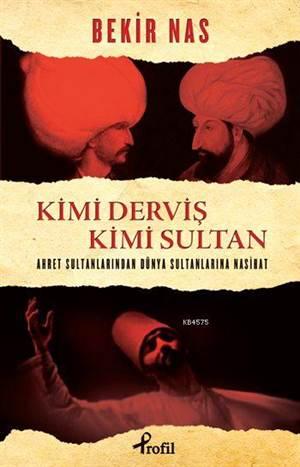 Kimi Derviş Kimi Sultan; Ahret Sultanlarından Dünya Sultanlarına Nasihat