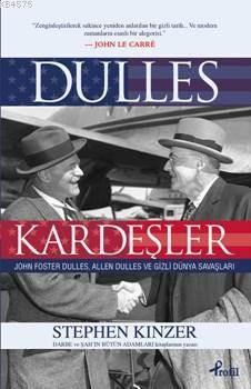 Dulles Kardeşler; John Foster Dulles Allen Dulles ve  Gizli Dünya Savaşları