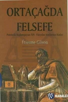 Ortaçağda Felsefe-Patristik Başlangiçtan Xiv. Yüzyilin Sonlarina Kadar (Ciltli)