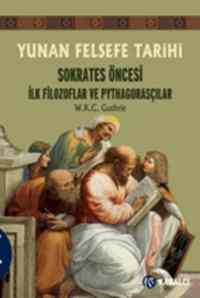 Yunan Felsefe Tarihi-1 Sokrates Öncesi İlk Filozoflar Ve Pythagorasçılar