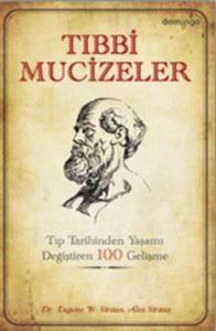 Tıbbi Mucizeler-Tıp Tarihinden Yaşamı Değiştiren 100 Gelişme