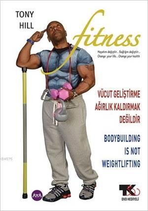 Fitness (DVD Hediyeli); Vücut Geliştirme Ağırlık Kaldırmak Değildir