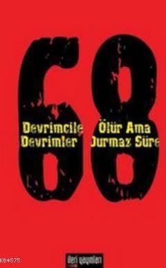 68 - Devrimciler Ölür Ama Devrimler Durmaz Sürer
