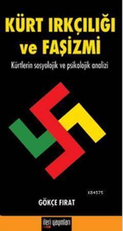 Kürt Irkçılığı Ve Faşizmi; Kürtlerin Sosyolojik Ve Psikolojik Analizi